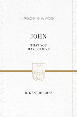 John (ESV Edition): That You May Believe - eBook  -     By: R. Kent Hughes