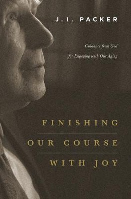 Finishing Our Course with Joy: Guidance from God for Engaging with Our Aging - eBook  -     By: J.I. Packer