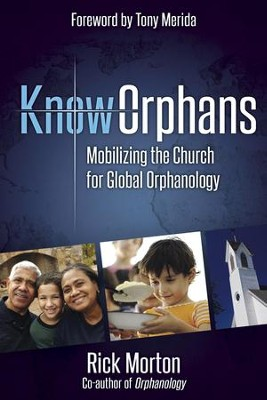 Know Orphans: Mobilizing the Church for Global Orphanology - eBook  -     By: Rick Morton