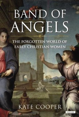 Band of Angels: The Forgotten World of Early Christian Women - eBook  -     By: Kate Cooper