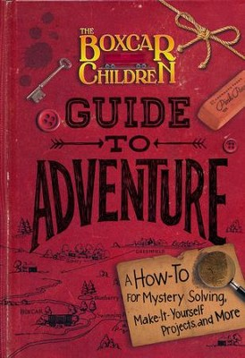 The Boxcar Children Guide to Adventure: A How-To For Mystery Solving, Make-It-Yourself Projects, and More  -     By: Gertrude Chandler Warner
