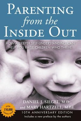 Parenting from the Inside Out 10th Anniversary edition: How a Deeper Self-Understanding Can Help You Raise ChildrenWho Thrive - eBook  -     By: Daniel J. Siegel M.D., Mary Hartzell