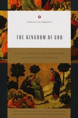 The Kingdom of God (Theology in Community Series)   -     Edited By: Christopher W. Morgan, Robert A. Peterson     By: Edited by Christopher W. Morgan & Robert A. Peterson