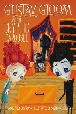 Gustav Gloom and the Cryptic Carousel #4 - eBook  -     By: Adam-Troy Castro     Illustrated By: Kristen Margiotta
