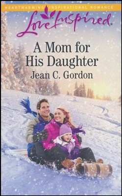 A Mom for His Daughter  -     By: Jean C. Gordon