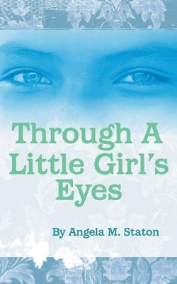 Through A Little Girl's Eyes - eBook  -     By: Angela Staton