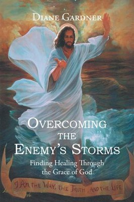 Overcoming the Enemy's Storms: Finding Healing Through the Grace of God - eBook  -     By: Diane Gardner