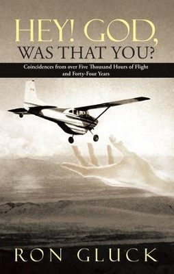 Hey! God, Was That You?: Coincidences from over Five Thousand Hours of Flight and Forty-Four Years - eBook  -     By: Ron Gluck