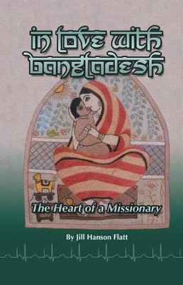 In Love with Bangladesh: The Heart of a Missionary - eBook  -     By: Jill Flatt