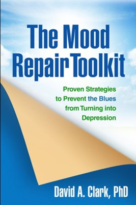 The Mood Repair Toolkit: Proven Strategies to Prevent the Blues from Turning into Depression  -     By: David A. Clark Ph.D.