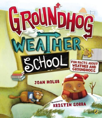 Groundhog Weather School  -     By: Joan Holub     Illustrated By: Kristin Sorra