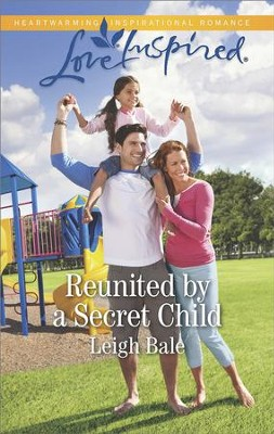 Reunited by a Secret Child  -     By: Leigh Bale