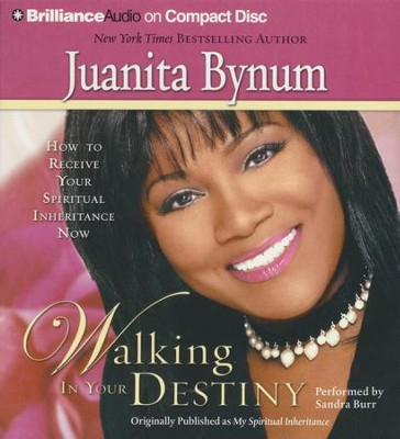 Walking in Your Destiny: How to Receive Your Spiritual Inheritance Now - abridged audiobook on CD  -     Narrated By: Sandra Burr     By: Juanita Bynum