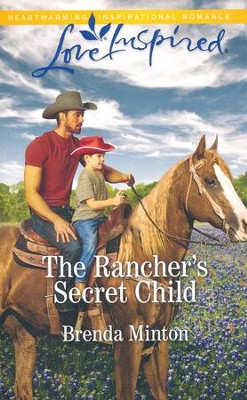 The Rancher's Secret Child  -     By: Brenda Minton