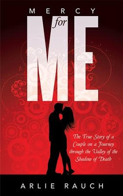 Mercy for Me: The True Story of a Couple on a Journey through the Valley of the Shadow of Death - eBook  -     By: Arlie Rauch
