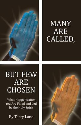 Many Are Called, but Few Are Chosen: What Happens after You Are Filled and Led by the Holy Spirit - eBook  -     By: Terry Lane