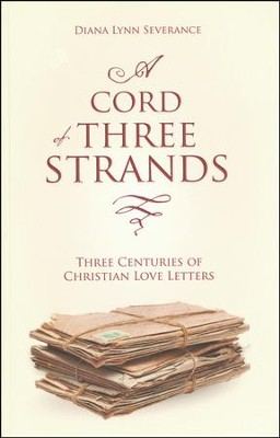 A Cord of Three Strands: Three Centuries of Christian Love Letters  -     By: Diana Lynn Severance