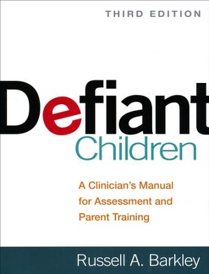 Defiant Children: A Clinician's Manual for Assessment and Parent Training  -     By: Russell A. Barkley