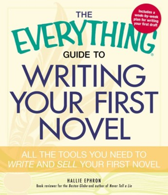 The Everything Guide to Writing Your First Novel: All the tools you need to write and sell your first novel  -     By: Hallie Ephron
