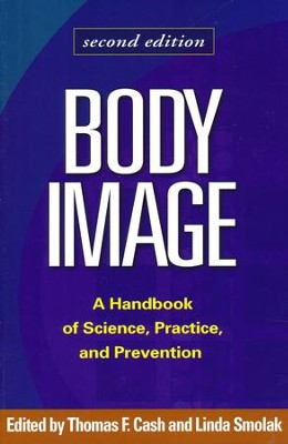 Body Image: A Handbook of Science, Practice, and Prevention - Second Edition  -     By: Thomas F. Cash