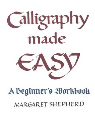 Calligraphy Made Easy     -     By: Margaret Shepard