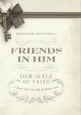 Friends in Him (Our Walk of Faith): A Three-Part Parable of Divine Love - eBook  -     By: Dr. Brooke Mitchell