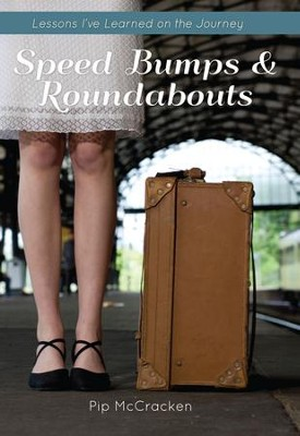 Speed bumps and Roundabouts: Lessons Ive Learned on the Journey - eBook  -     By: Pip McCracken