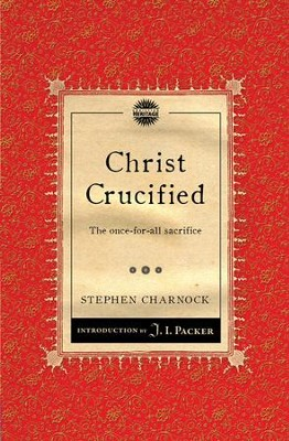 Christ Crucified: The once-for-all sacrifice  -     By: Stephen Charnock