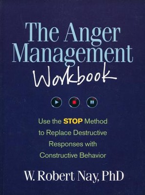 The Anger Management Workbook: Use the STOP Method to  Replace Destructive Responses with Constructive Behavior  -     By: W. Robert Nay Ph.D.