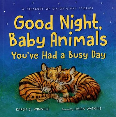Good Night Baby Animals, You've Had a Busy Day  -     By: Karen B. Winnick     Illustrated By: Laura Watkins