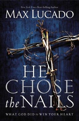 He Chose the Nails: Premier Library Edition - eBook  -     By: Max Lucado