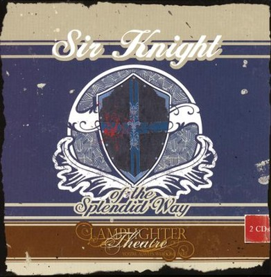 Lamplighter Theatre: Sir Knight of the Splendid Way--2 CDs                                                -     By: W.E. Cule