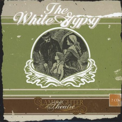 The White Gypsy: Lamplighter Radio Theatre Audio CDs  -     By: Annette Lyster