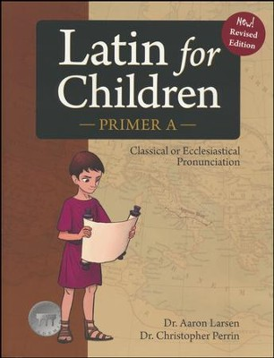 Latin for Children Primer A Text (New! Revised Edition)  -     By: Dr. Aaron Larsen, Dr. Christopher Perrin