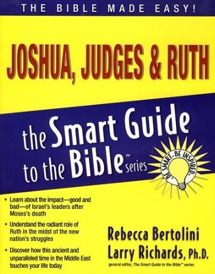 Joshua, Judges & Ruth: The Smart Guide to the Bible Series  -     Edited By: Larry Richards Ph.D.     By: Rebecca Bertolini