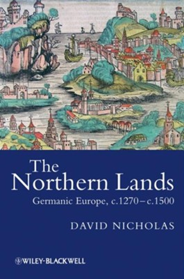 The Northern Lands: Germanic Europe, c.1270-c.1500  -     By: David Nicholas