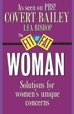 The Fit or Fat Woman  -     By: Covert Bailey, Lea Bishop