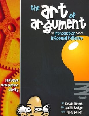 The Art of Argument: An Introduction to the Informal Fallacies, Student Text, Revised  -     By: Dr. Aaron Larsen, Joelle Hodge