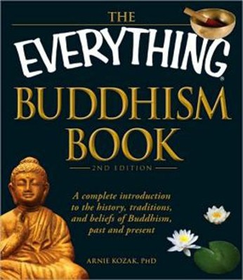 The Everything Buddhism Book: A complete introduction to the history, traditions, and beliefs of Buddhism, past and present  -     By: Arnie Kozak