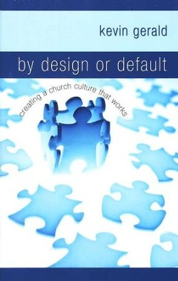 By Design or Default: Creating a Church Culture That Works  -     By: Kevin Gerald