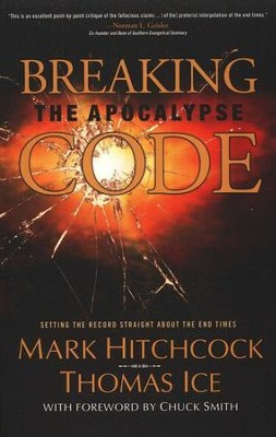 Breaking the Apocalypse Code: Setting the Record Straight About the End Times  -     By: Mark Hitchcock, Thomas Ice, Chuck Smith