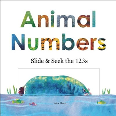 Animal Numbers: Slide & Seek the 123s  -     By: Alex A. Lluch