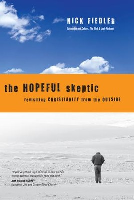 The Hopeful Skeptic: Revisiting Christianity from the Outside - eBook  -     By: Nick Fiedler