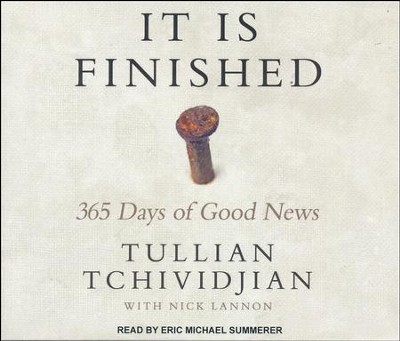 It Is Finished: 365 Days of Good News - unabridged audio book on CD  -     Narrated By: Eric Michael Summerer     By: Tullian Tchividjian