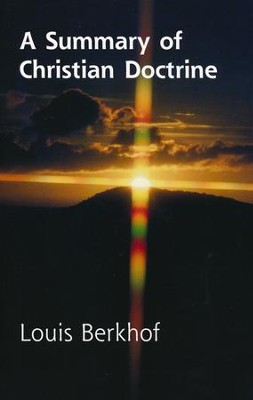 A Summary of Christian Doctrine  -     By: Louis Berkhof