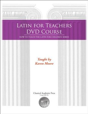Latin for Teacher's Training Course (DVDs & Notebook)   -     By: Karen Moore