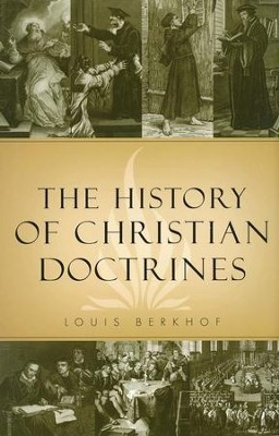The History of Christian Doctrine   -     By: Louis Berkhof