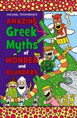 Amazing Greek Myths of Wonder and Blunders  -     By: Mike Townsend     Illustrated By: Mike Townsend