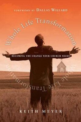 Whole Life Transformation: Becoming the Change Your Church Needs - eBook  -     By: Keith D. Meyer