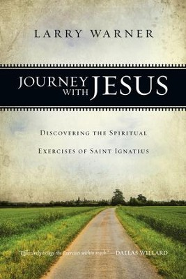 Journey with Jesus: Discovering the Spiritual Exercises of Saint Ignatius - eBook  -     By: Larry Warner